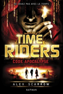 Anne Lauricella Alex-Scarrow-time-riders-3- code Apocalypse-Traduction