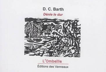 Anne Lauricella - Dénie le dur, D.C. Barth